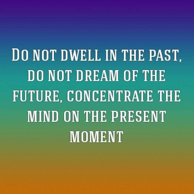 Concentrate the mind on the present moment.