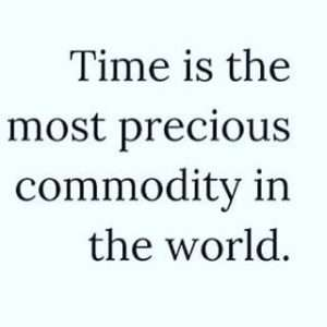 Time is the most precious commodity in the world.
